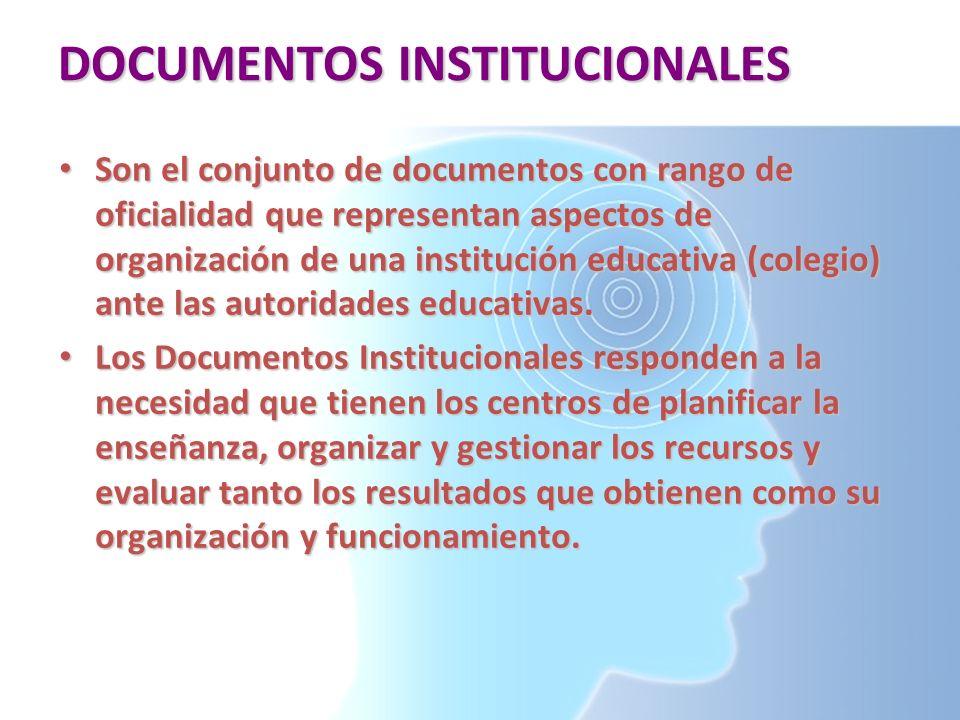DOCUMENTOS INSTITUCIONALES Son el conjunto de documentos con rango de oficialidad que representan aspectos de organización de una institución educativ