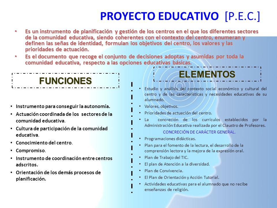 PROYECTO EDUCATIVO [P.E.C.] Es un instrumento de planificación y gestión de los centros en el que los diferentes sectores de la comunidad educativa, s