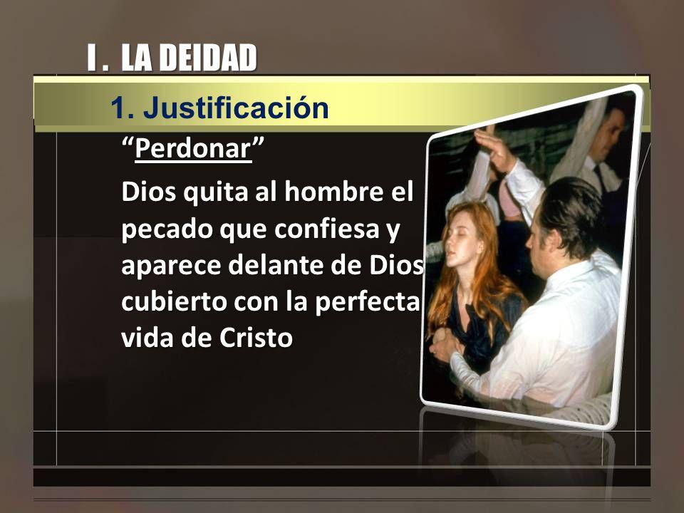 I. LA DEIDAD PerdonarPerdonar Dios quita al hombre el pecado que confiesa y aparece delante de Dios cubierto con la perfecta vida de Cristo 1. Justifi