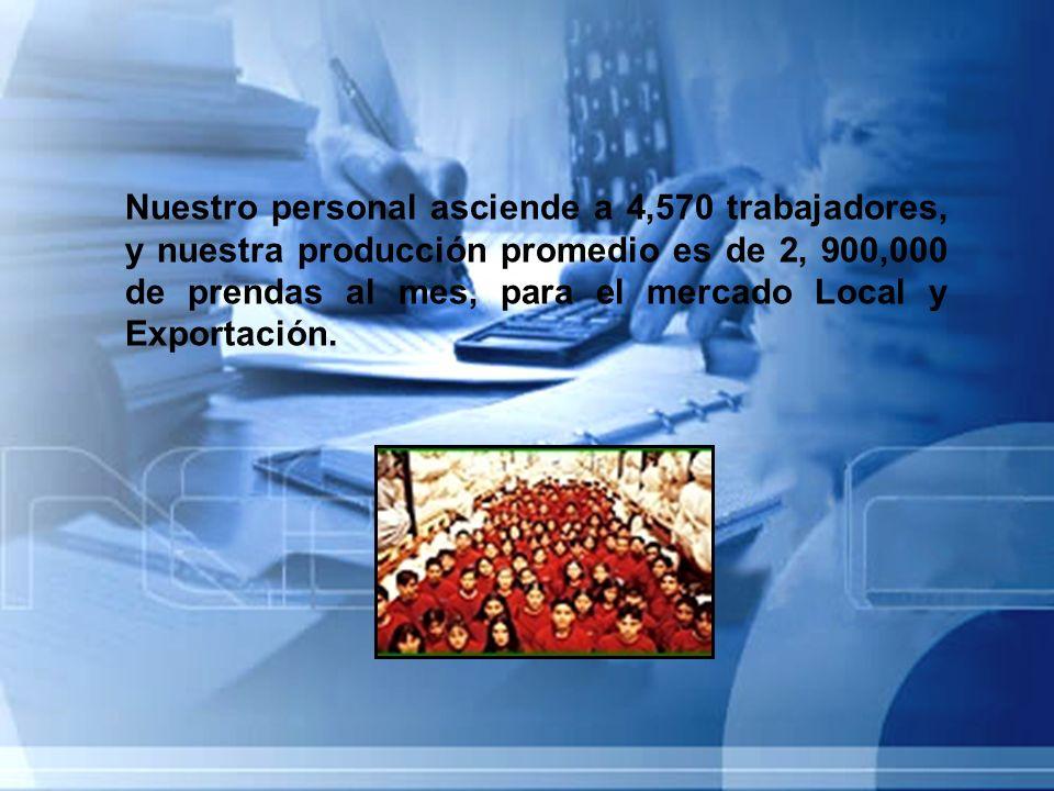 Nuestro personal asciende a 4,570 trabajadores, y nuestra producción promedio es de 2, 900,000 de prendas al mes, para el mercado Local y Exportación.