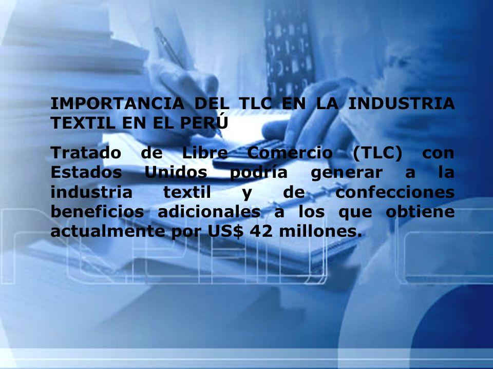 IMPORTANCIA DEL TLC EN LA INDUSTRIA TEXTIL EN EL PERÚ Tratado de Libre Comercio (TLC) con Estados Unidos podría generar a la industria textil y de con