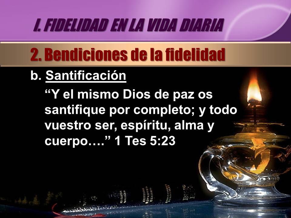 b. Santificación Y el mismo Dios de paz os santifique por completo; y todo vuestro ser, espíritu, alma y cuerpo…. 1 Tes 5:23 I. FIDELIDAD EN LA VIDA D