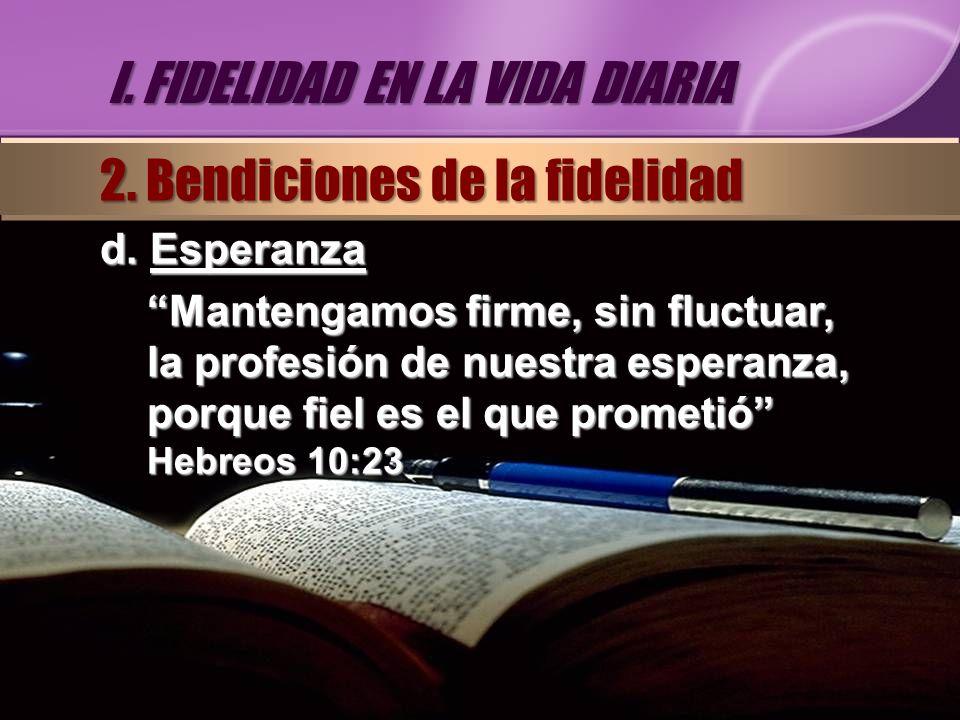 d. Esperanza Mantengamos firme, sin fluctuar, la profesión de nuestra esperanza, porque fiel es el que prometió Hebreos 10:23 I. FIDELIDAD EN LA VIDA