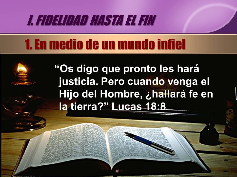 Os digo que pronto les hará justicia. Pero cuando venga el Hijo del Hombre, ¿hallará fe en la tierra? Lucas 18:8 I. FIDELIDAD HASTA EL FIN 1. En medio