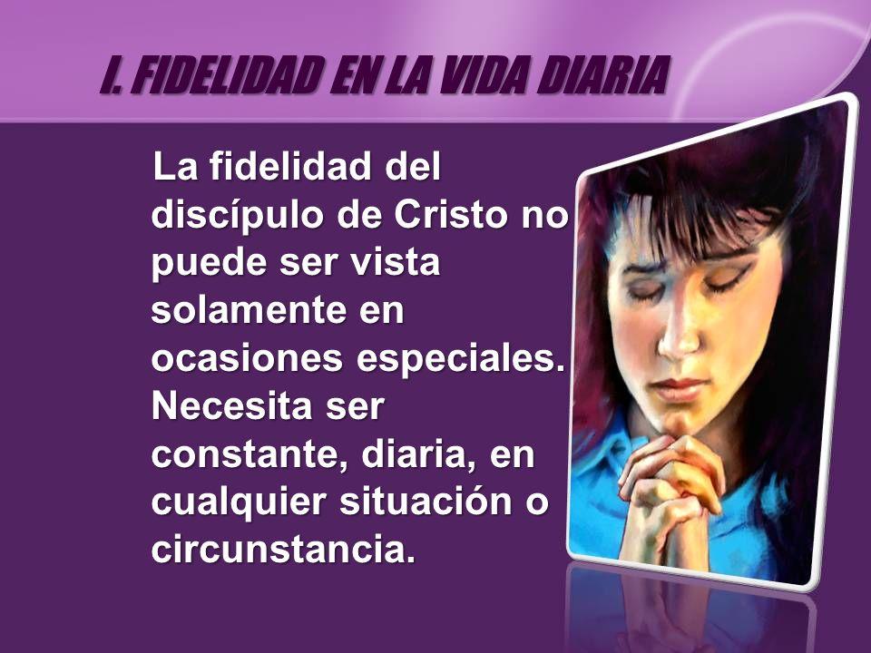 La fidelidad del discípulo de Cristo no puede ser vista solamente en ocasiones especiales. Necesita ser constante, diaria, en cualquier situación o ci