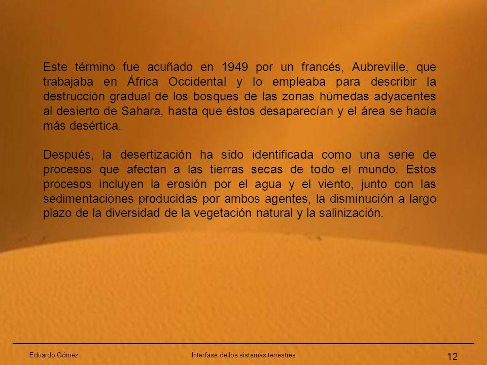 Eduardo GómezInterfase de los sistemas terrestres 12 Este término fue acuñado en 1949 por un francés, Aubreville, que trabajaba en África Occidental y