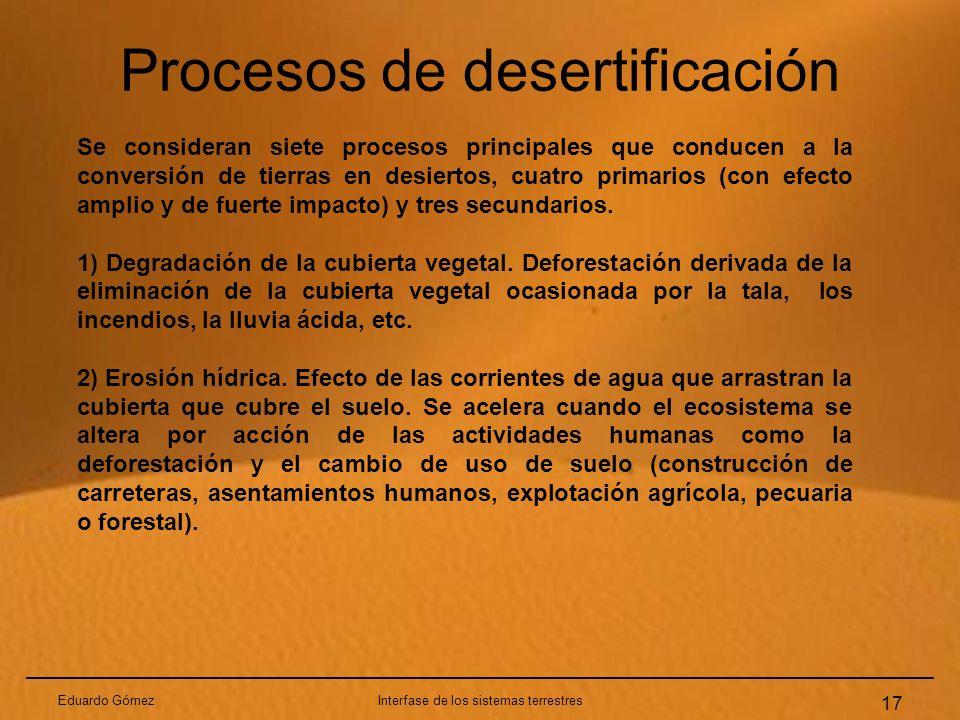 Procesos de desertificación Eduardo GómezInterfase de los sistemas terrestres 17 Se consideran siete procesos principales que conducen a la conversión