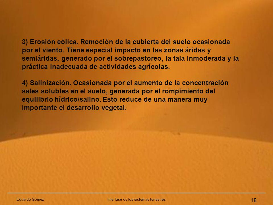Eduardo GómezInterfase de los sistemas terrestres 18 3) Erosión eólica. Remoción de la cubierta del suelo ocasionada por el viento. Tiene especial imp