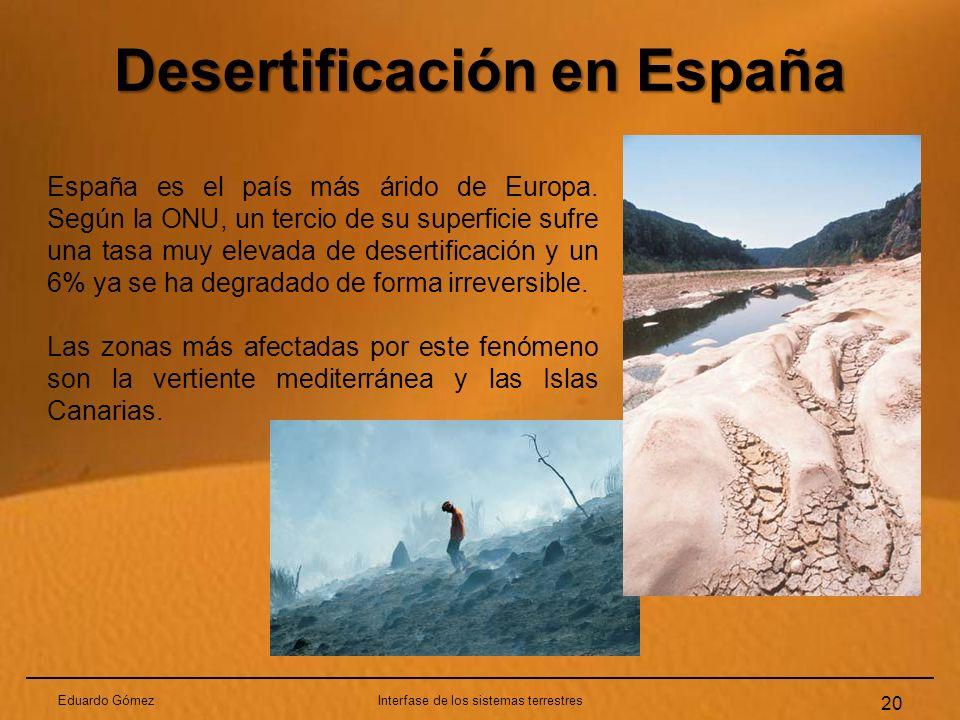 Desertificación en España Eduardo GómezInterfase de los sistemas terrestres 20 España es el país más árido de Europa. Según la ONU, un tercio de su su