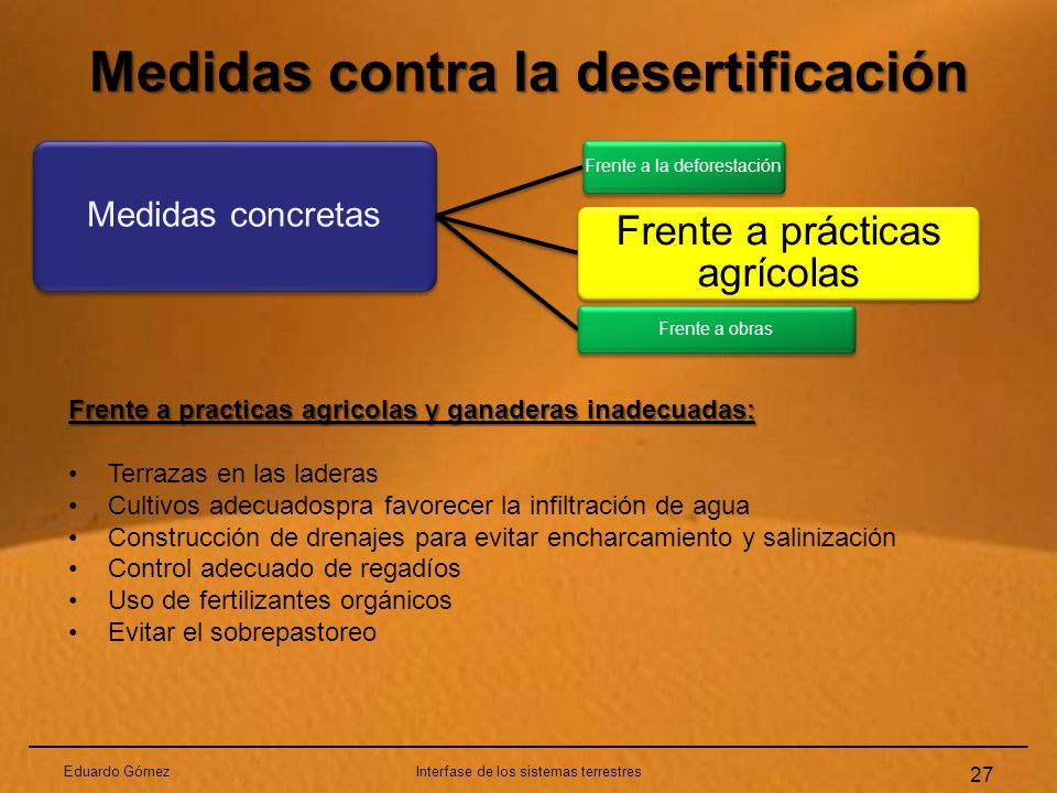 Medidas contra la desertificación Eduardo GómezInterfase de los sistemas terrestres 27 Medidas concretas Frente a la deforestación Frente a prácticas