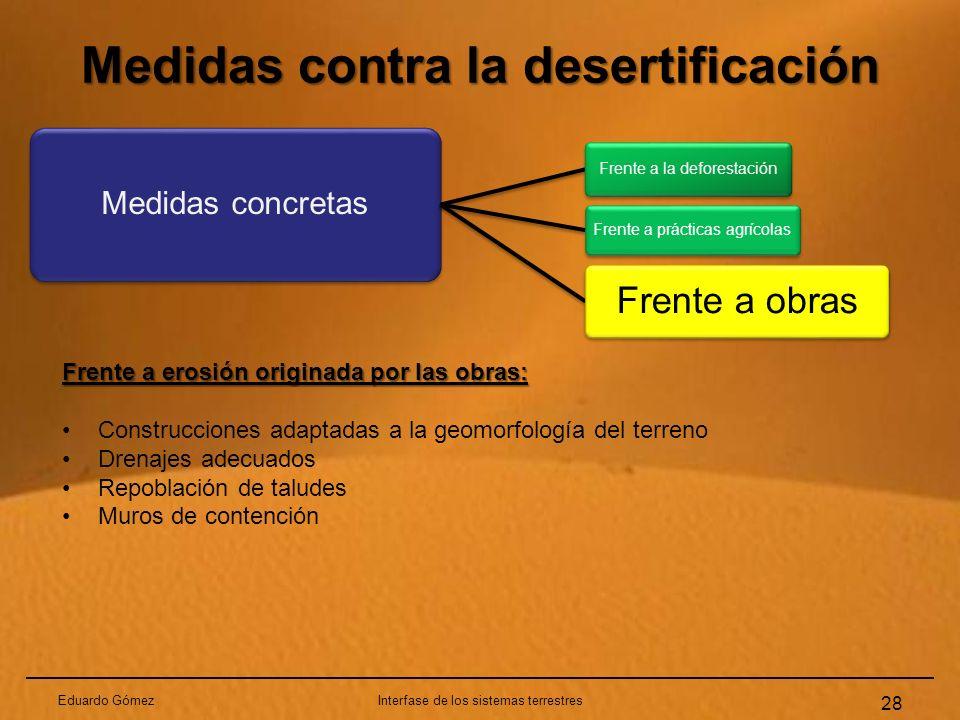 Medidas contra la desertificación Eduardo GómezInterfase de los sistemas terrestres 28 Medidas concretas Frente a la deforestación Frente a prácticas