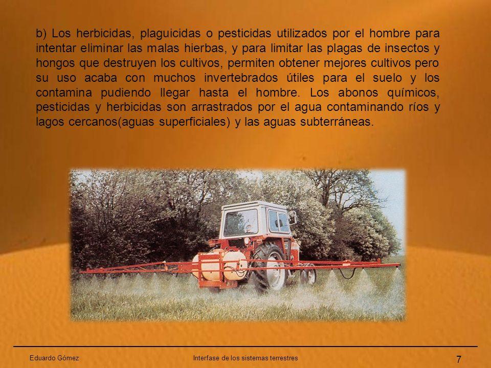 Eduardo GómezInterfase de los sistemas terrestres 7 b) Los herbicidas, plaguicidas o pesticidas utilizados por el hombre para intentar eliminar las ma