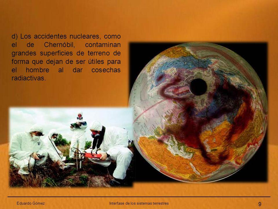 Eduardo Gómez10 Interfase de los sistemas terrestres Degradación biológica Es la pérdida de biodiversidad, en muchos casos debido a la contaminación (ya sea endógena, por liberación de metales tóxicos de la roca madre, o casi siempre, por causas humanas) y que afecta tanto a las plantas como animales.