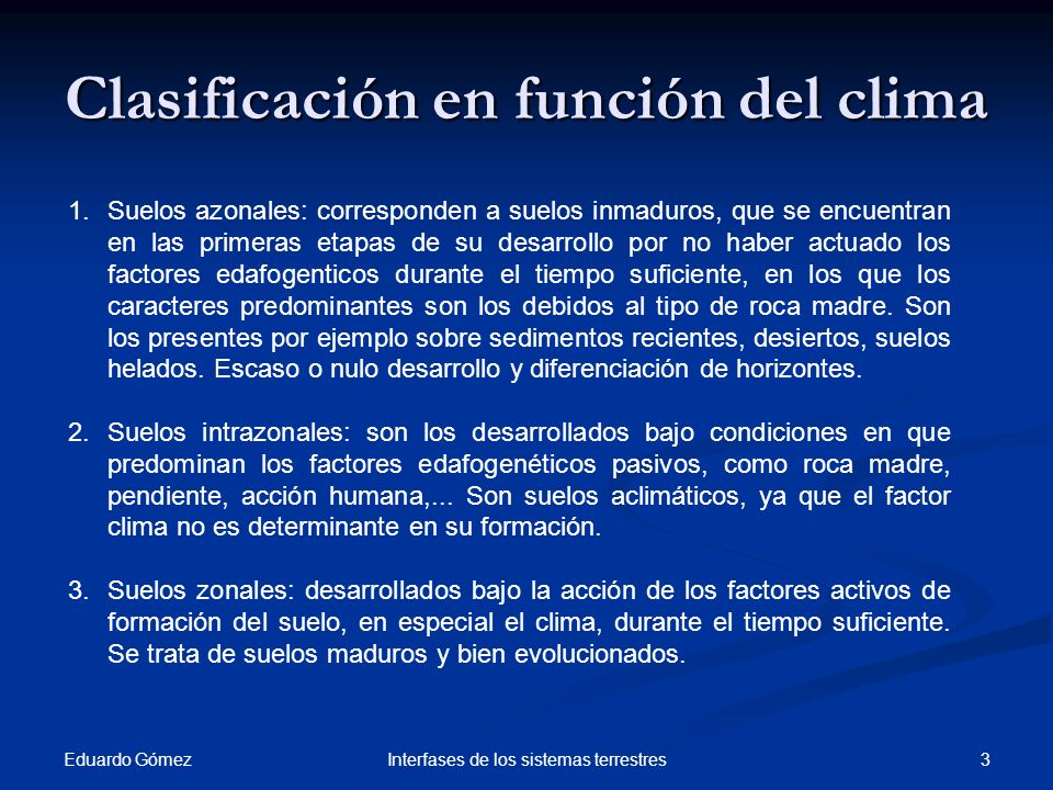 Clasificación en función del clima Eduardo Gómez 3Interfases de los sistemas terrestres 1.Suelos azonales: corresponden a suelos inmaduros, que se enc