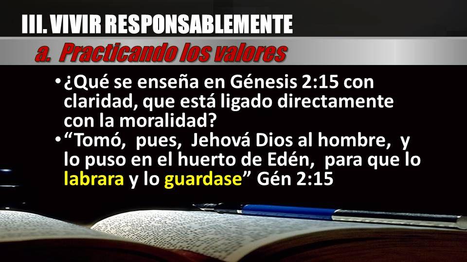¿Qué se enseña en Génesis 2:15 con claridad, que está ligado directamente con la moralidad? Tomó, pues, Jehová Dios al hombre, y lo puso en el huerto