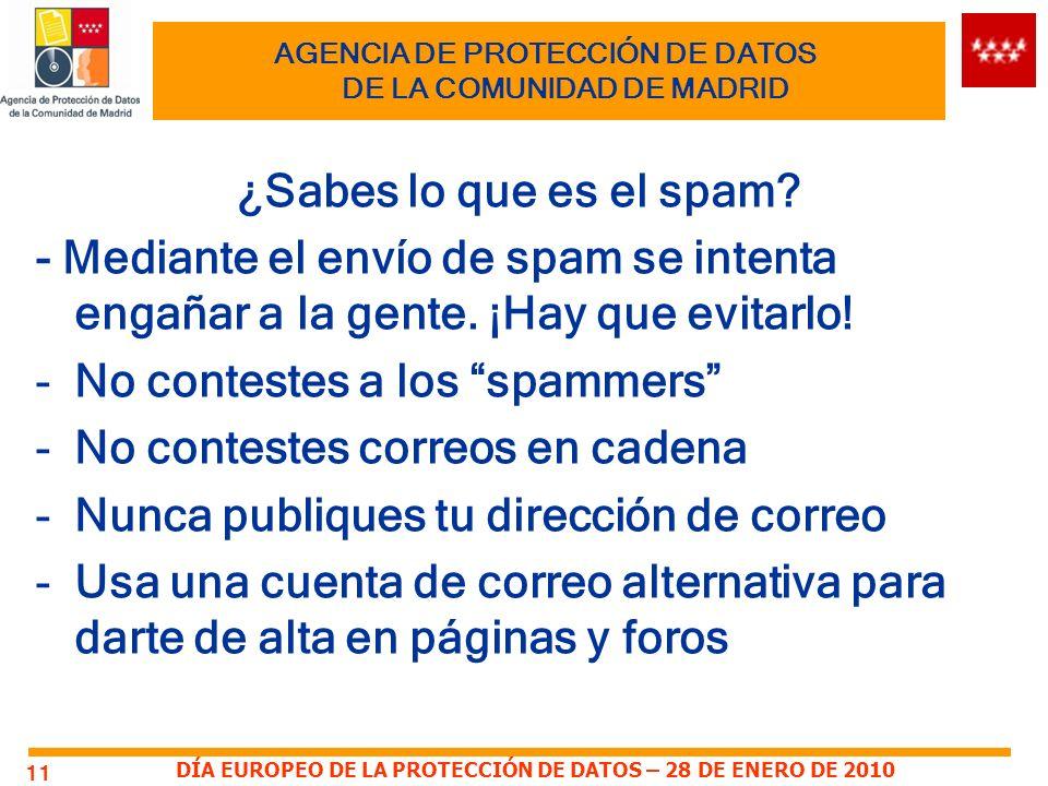 DÍA EUROPEO DE LA PROTECCIÓN DE DATOS – 28 DE ENERO DE 2010 AGENCIA DE PROTECCIÓN DE DATOS DE LA COMUNIDAD DE MADRID ¿Sabes lo que es el spam.