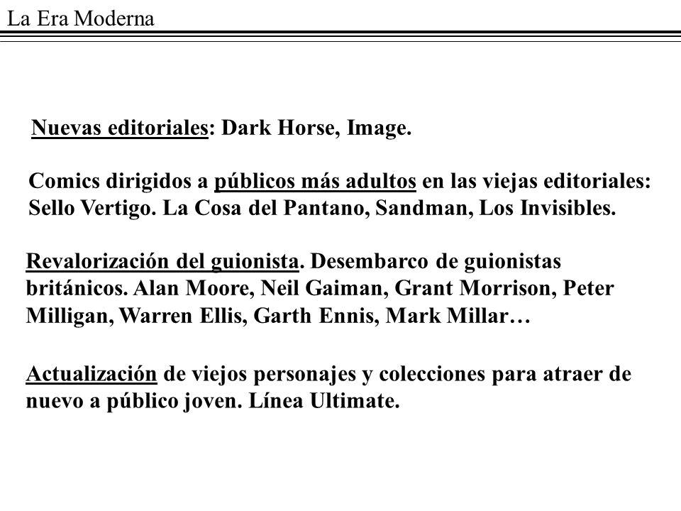 La Era Moderna Nuevas editoriales: Dark Horse, Image. Comics dirigidos a públicos más adultos en las viejas editoriales: Sello Vertigo. La Cosa del Pa