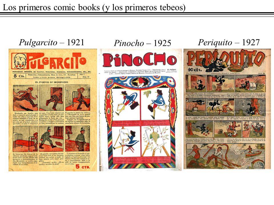 Los primeros comic books (y los primeros tebeos) Pulgarcito – 1921 Pinocho – 1925 Periquito – 1927