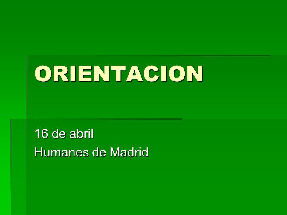 ORIENTACION 16 de abril Humanes de Madrid