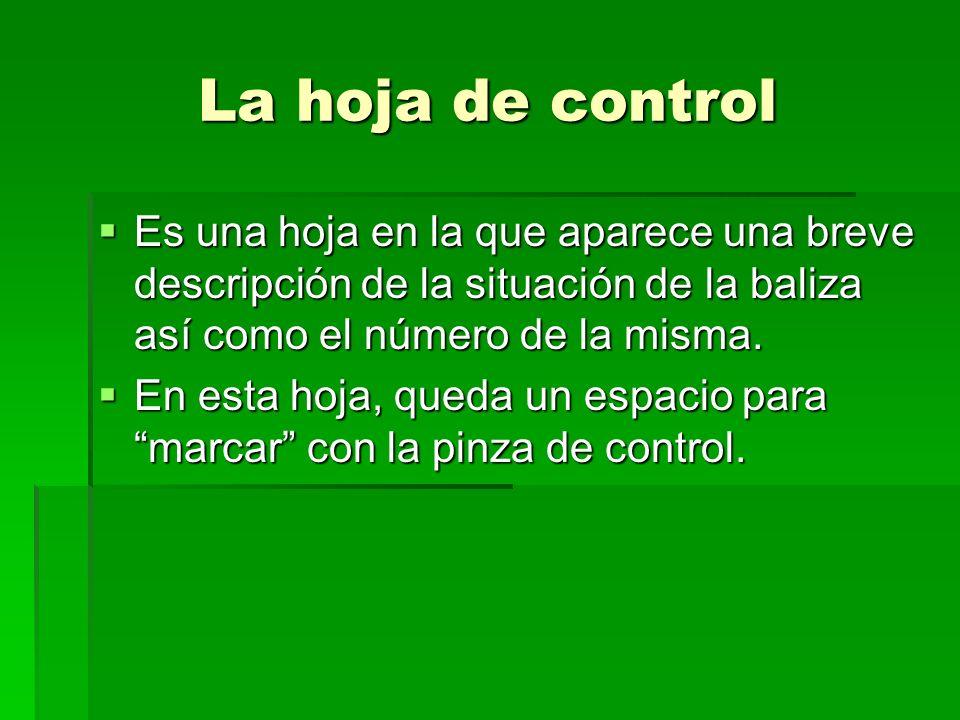 La hoja de control Es una hoja en la que aparece una breve descripción de la situación de la baliza así como el número de la misma. Es una hoja en la