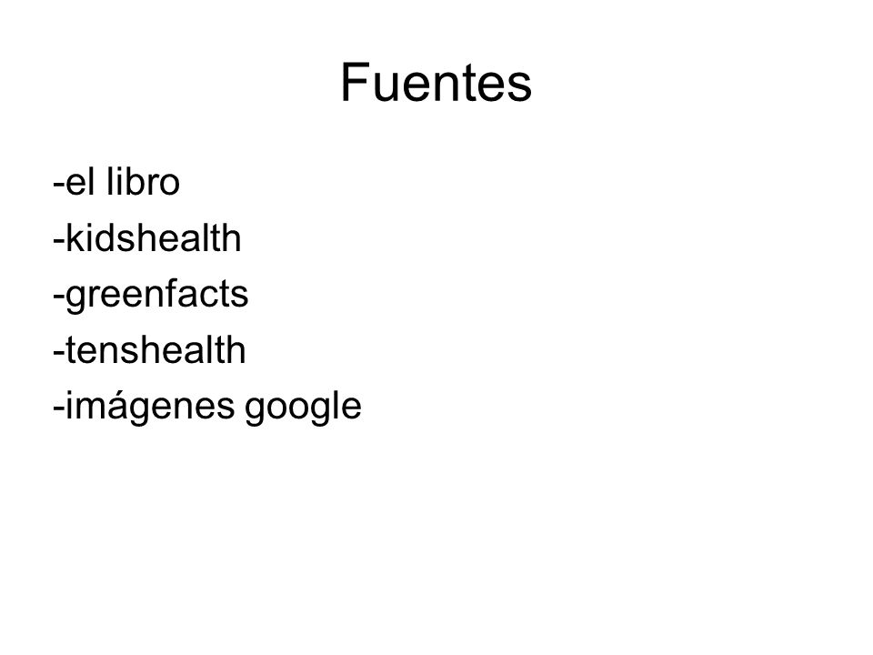 Fuentes -el libro -kidshealth -greenfacts -tenshealth -imágenes google