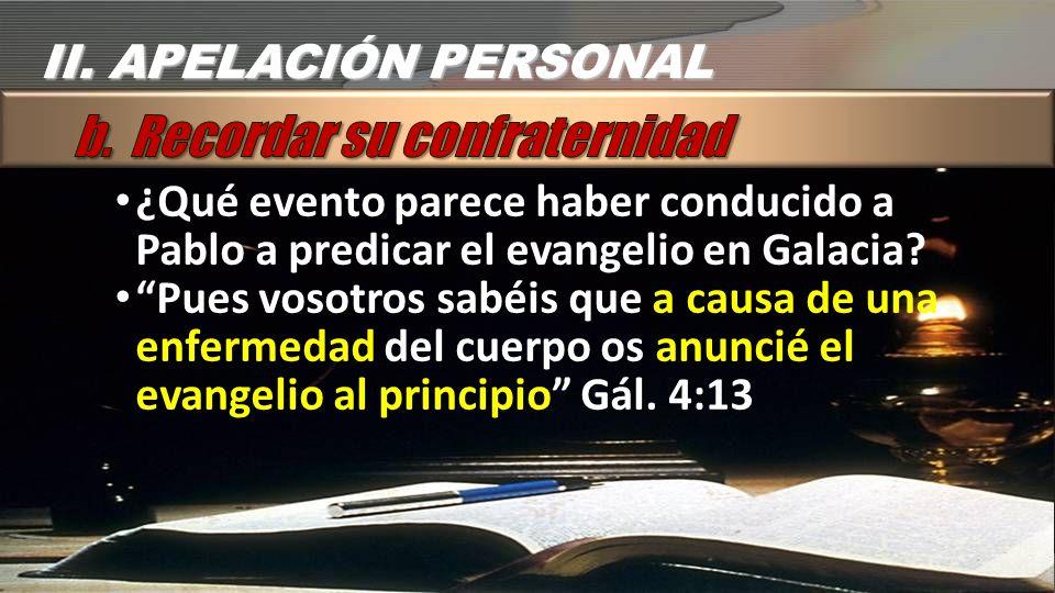 ¿Qué evento parece haber conducido a Pablo a predicar el evangelio en Galacia? Pues vosotros sabéis que a causa de una enfermedad del cuerpo os anunci