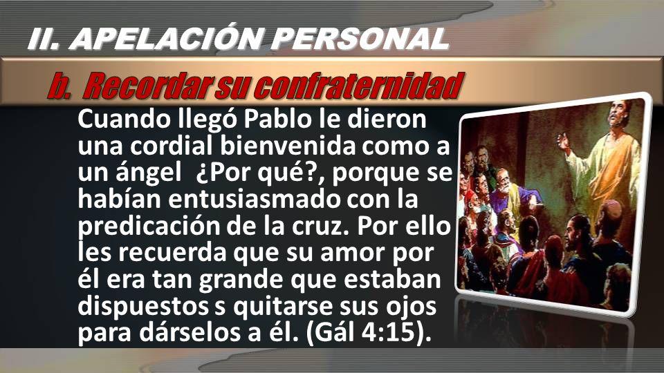 Cuando llegó Pablo le dieron una cordial bienvenida como a un ángel ¿Por qué?, porque se habían entusiasmado con la predicación de la cruz.