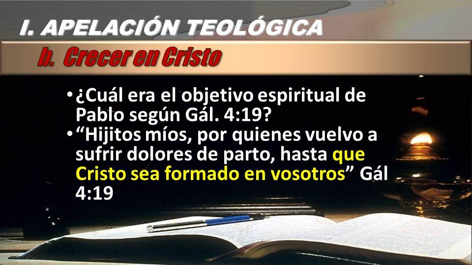 ¿Cuál era el objetivo espiritual de Pablo según Gál. 4:19? Hijitos míos, por quienes vuelvo a sufrir dolores de parto, hasta que Cristo sea formado en
