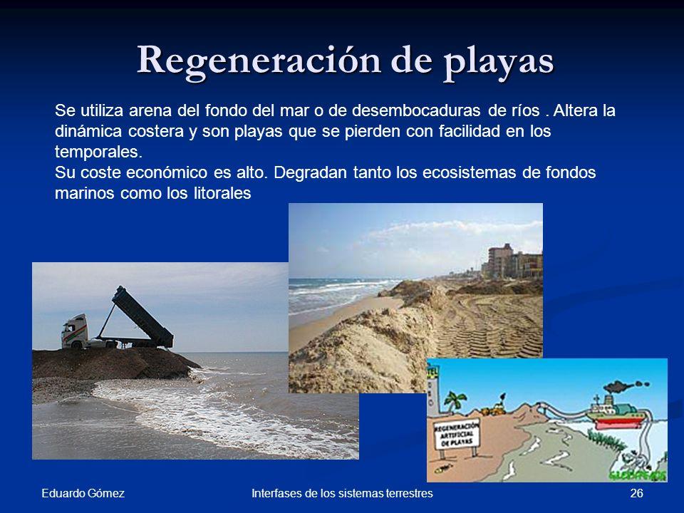 Regeneración de playas Eduardo Gómez 26Interfases de los sistemas terrestres Se utiliza arena del fondo del mar o de desembocaduras de ríos. Altera la