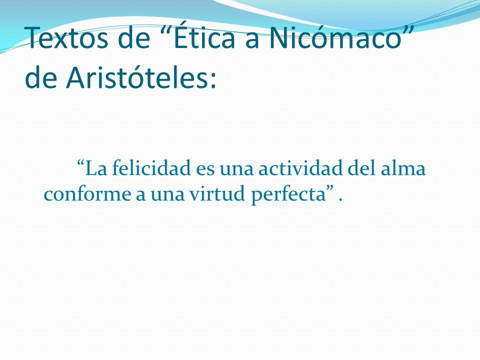 Textos de Ética a Nicómaco de Aristóteles: La felicidad es una actividad del alma conforme a una virtud perfecta.