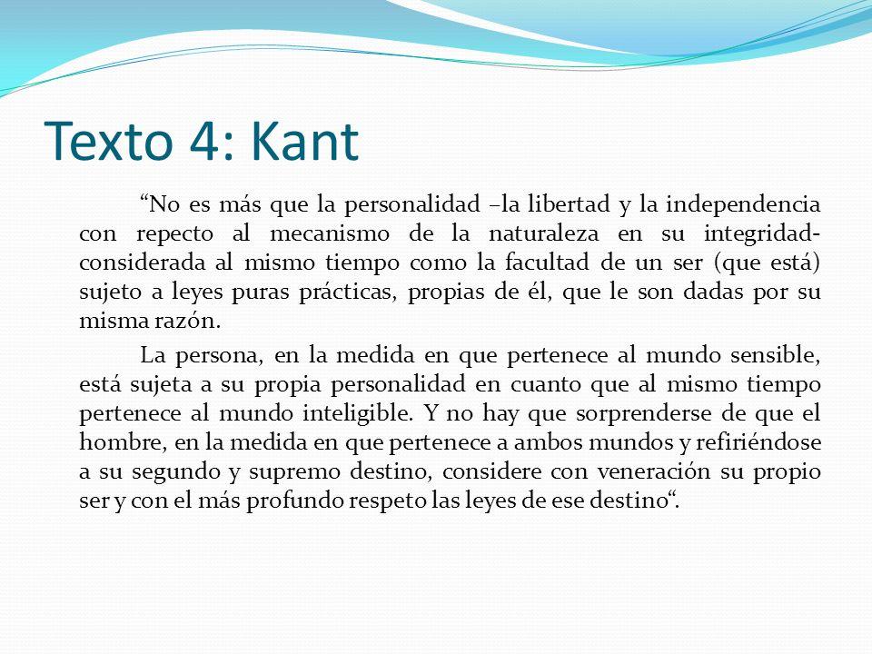 Texto 4: Kant No es más que la personalidad –la libertad y la independencia con repecto al mecanismo de la naturaleza en su integridad- considerada al