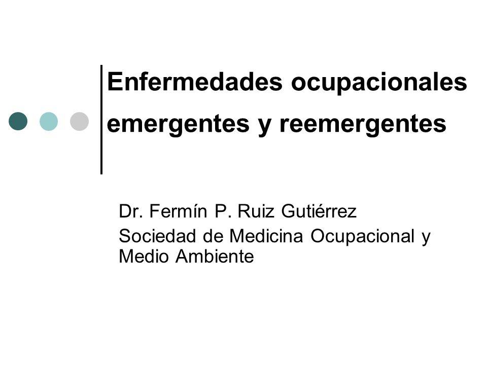Enfermedades ocupacionales emergentes y reemergentes Dr. Fermín P. Ruiz Gutiérrez Sociedad de Medicina Ocupacional y Medio Ambiente