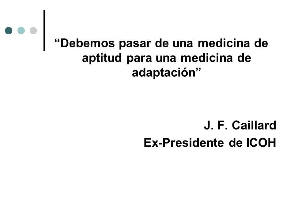 Debemos pasar de una medicina de aptitud para una medicina de adaptación J. F. Caillard Ex-Presidente de ICOH
