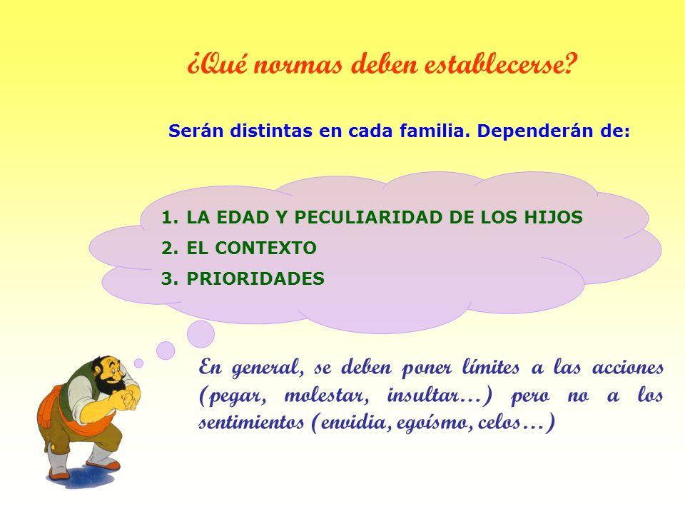 ¿Qué normas deben establecerse? Serán distintas en cada familia. Dependerán de: 1.LA EDAD Y PECULIARIDAD DE LOS HIJOS 2.EL CONTEXTO 3.PRIORIDADES En g