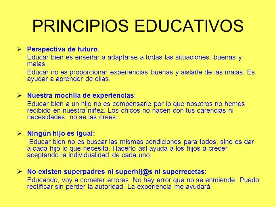 PRINCIPIOS EDUCATIVOS Perspectiva de futuro: Educar bien es enseñar a adaptarse a todas las situaciones: buenas y malas. Educar no es proporcionar exp