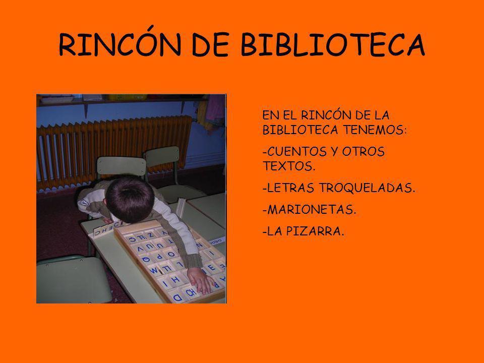 RINCÓN DE BIBLIOTECA EN EL RINCÓN DE LA BIBLIOTECA TENEMOS: -CUENTOS Y OTROS TEXTOS. -LETRAS TROQUELADAS. -MARIONETAS. -LA PIZARRA.