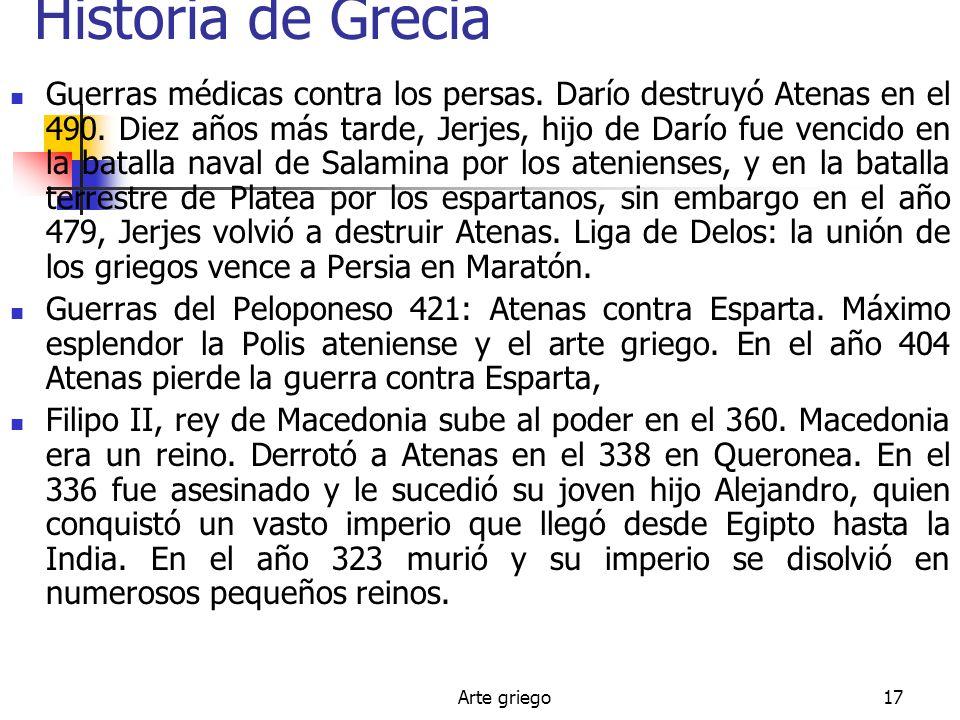 Arte griego17 Historia de Grecia Guerras médicas contra los persas. Darío destruyó Atenas en el 490. Diez años más tarde, Jerjes, hijo de Darío fue ve