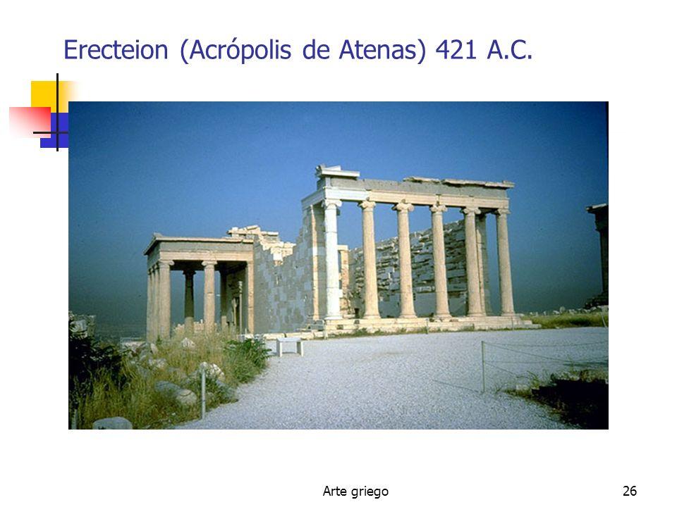 Arte griego26 Erecteion (Acrópolis de Atenas) 421 A.C.