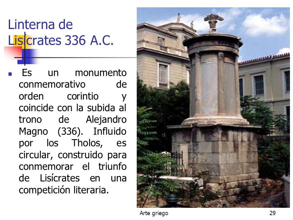 Arte griego29 Linterna de Lisícrates 336 A.C. Es un monumento conmemorativo de orden corintio y coincide con la subida al trono de Alejandro Magno (33