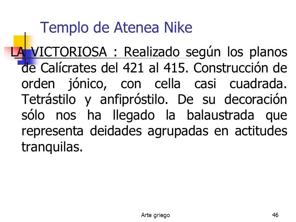 Arte griego46 Templo de Atenea Nike LA VICTORIOSA : Realizado según los planos de Calícrates del 421 al 415. Construcción de orden jónico, con cella c