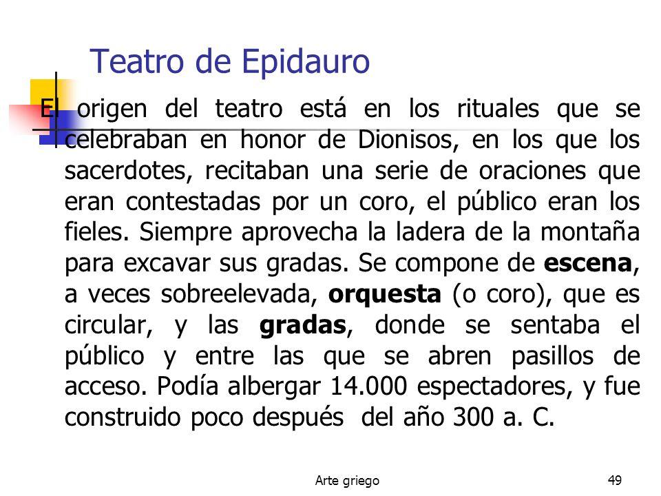 Arte griego49 Teatro de Epidauro El origen del teatro está en los rituales que se celebraban en honor de Dionisos, en los que los sacerdotes, recitaba