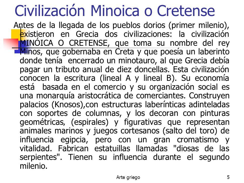 Arte griego5 Civilización Minoica o Cretense Antes de la llegada de los pueblos dorios (primer milenio), existieron en Grecia dos civilizaciones: la c