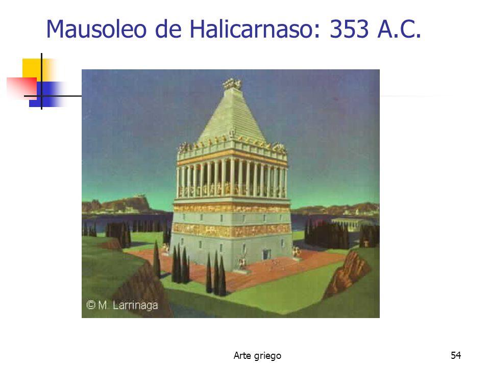 Arte griego54 Mausoleo de Halicarnaso: 353 A.C.