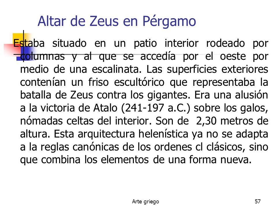 Arte griego57 Altar de Zeus en Pérgamo Estaba situado en un patio interior rodeado por columnas y al que se accedía por el oeste por medio de una esca