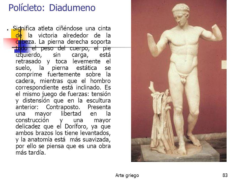 Arte griego83 Polícleto: Diadumeno. Significa atleta ciñéndose una cinta de la victoria alrededor de la cabeza. La pierna derecha soporta todo el peso