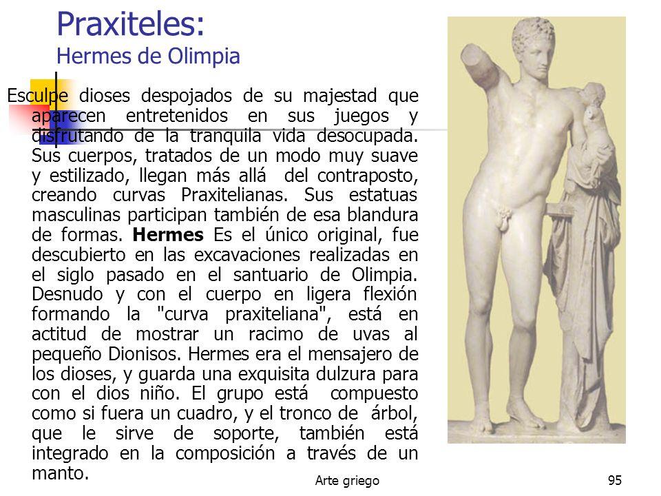 Arte griego95 Praxiteles: Hermes de Olimpia Esculpe dioses despojados de su majestad que aparecen entretenidos en sus juegos y disfrutando de la tranq