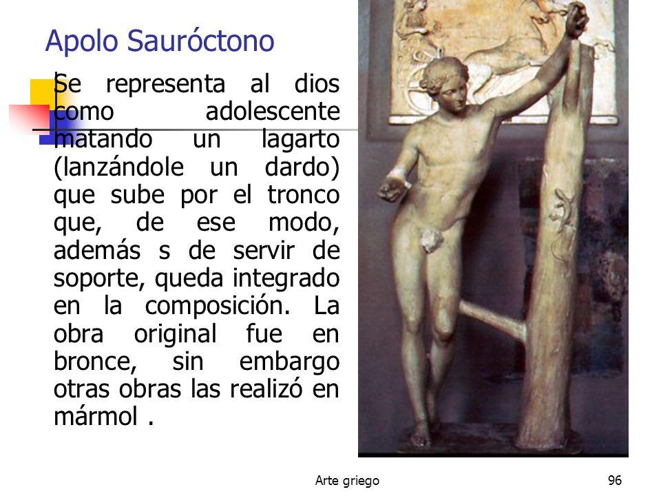 Arte griego96 Apolo Sauróctono Se representa al dios como adolescente matando un lagarto (lanzándole un dardo) que sube por el tronco que, de ese modo
