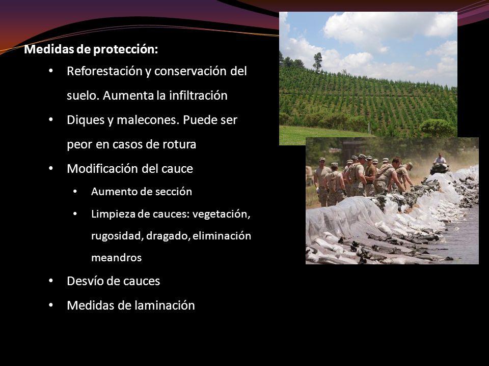 Medidas de protección: Reforestación y conservación del suelo. Aumenta la infiltración Diques y malecones. Puede ser peor en casos de rotura Modificac