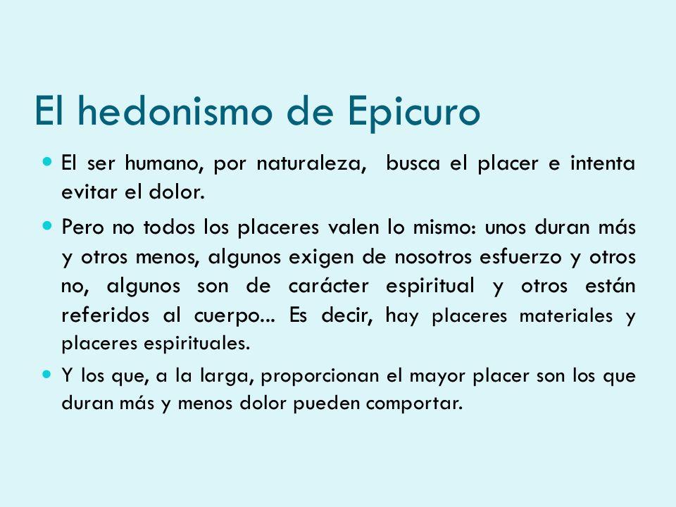 El hedonismo de Epicuro Y éstos son los placeres del espíritu.