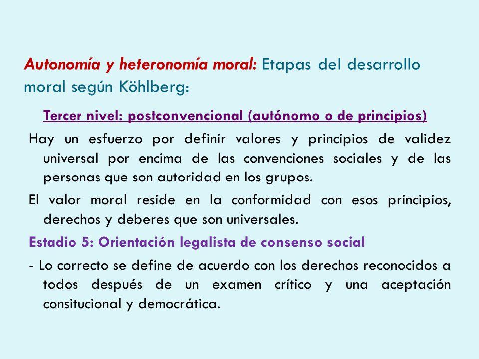 Autonomía y heteronomía moral: Etapas del desarrollo moral según Köhlberg: Tercer nivel: postconvencional (autónomo o de principios) Hay un esfuerzo p